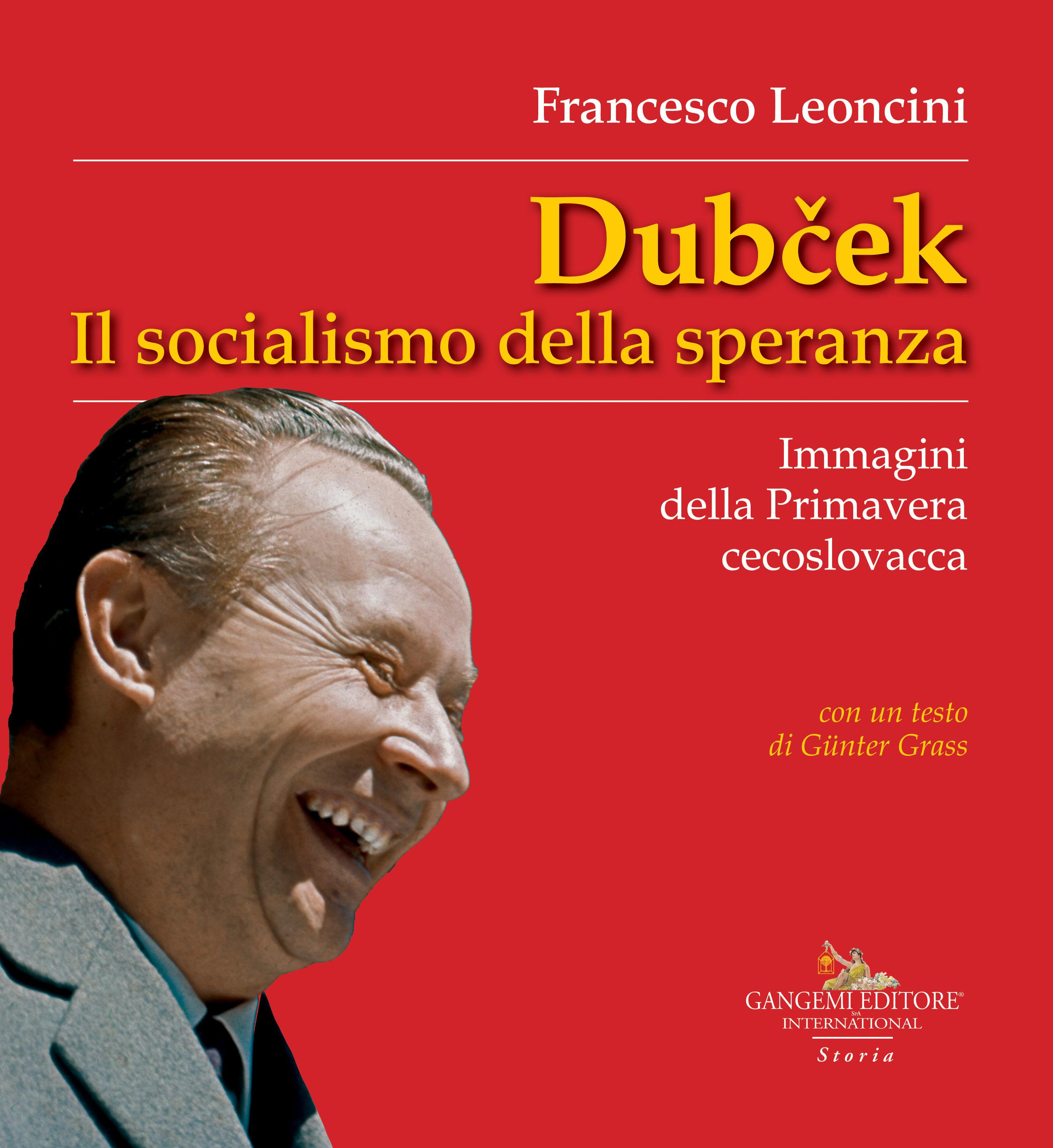 Immagine della copertina del volume Dubcek. Il socialismo della speranza. Immagini della Primavera cecoslovacca di Francesco Leoncini,