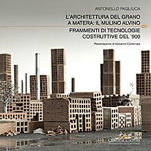 L'architettura del grano a Matera: il Mulino Alvino. Frammenti di tecnologie costruttive del '900