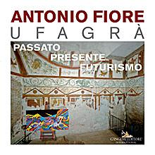 Antonio Fiore Ufagrà. Passato, presente, futurismo