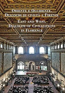 Oriente e Occidente. Dialoghi di civiltà a Firenze / East and West. Dialogue of Civilizations in Florence