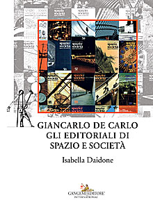 Giancarlo De Carlo. Gli editoriali di Spazio e Società