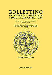Bollettino del Centro di Studi per la Storia dell'Architettura n. 42-43-44/2005 - 2007 Numero unico