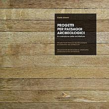 Progetti per paesaggi archeologici - Projets pour paysages archéologiques - Projects for archeological landscapes