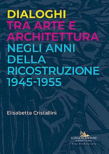 Dialoghi tra arte e architettura negli anni della ricostruzione 1945-1955